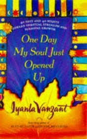 One Day My Soul Just Opened Up : 40 Days and 40 Nights Toward Spiritual Strength and Personal Growth