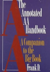 The Annotated AA Handbook : A Companion to the Big Book