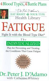Fatigue: Fight It with the Blood Type Diet (Dr. Peter J. D'Adamo's Eat Right 4 Your Type Health Library)