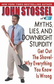 Myths, Lies, and Downright Stupidity : Get Out the Shovel--Why Everything You Know is Wrong