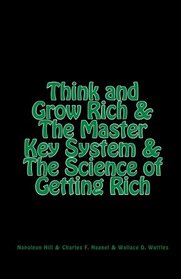 Think and Grow Rich & The Master Key System & The Science of Getting Rich