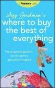 Suzy Gershman's Where to Buy the Best of Everything: The Outspoken Guide for World Travelers and Online Shoppers (Where to Buy the Best of Everything)
