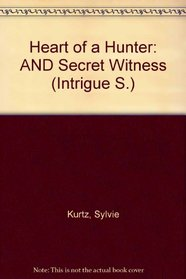 Heart of a Hunter: AND Secret Witness (Intrigue S.)
