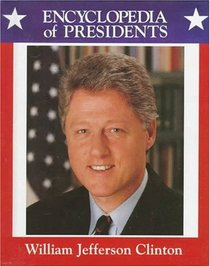 William Jefferson Clinton: Forty-Second President of the United States (Encyclopedia of Presidents)