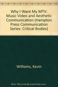 Why I Want My Mtv: Music Video and Aesthetic Communication (Hampton Press Communication Series: Critical Bodies)