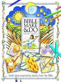 Bible Make and Do: v. 3: Craft Ideas Inspired by Stories from the Bible