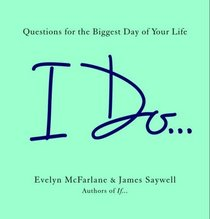 I Do ...: Questions for the Biggest Day of Your Life