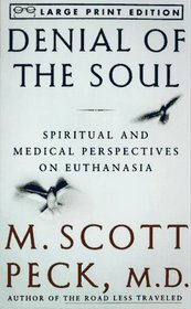 Denial of the Soul : Spirirtual and Medical Perspectives on Euthanasia and Mortality (Large Print)
