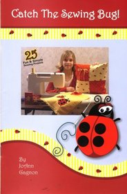 Catch the Sewing Bug, 25 Fun & Simple Sewing Projects