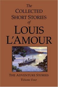 The Collected Short Stories of Louis L'Amour, Volume 4 (Collected Short Stories of Louis L'Amour)