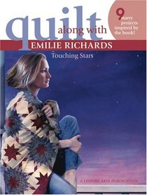 Quilt Along with Emilie Richards: Touching Stars (Leisure Arts, No 4288)