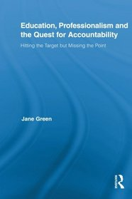 Education, Professionalism, and the Quest for Accountability: Hitting the Target but Missing the Point