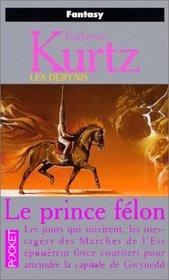 Les Derynis. [12], Le prince f�lon