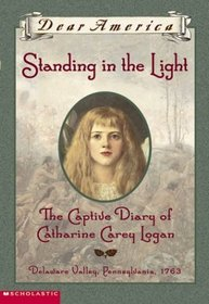 Standing in the Light: The Captive Diary of Catharine Carey Logan (Dear America)