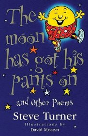 The Moon Has Got His Pants On and Other Poems