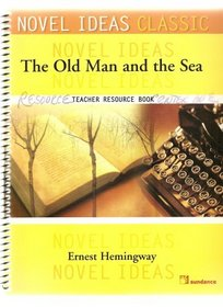 NOVEL IDEAS CLASSIC: THE OLD MAN AND THE SEA: TEACHER RESOURCE BOOK