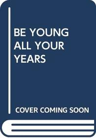 Be Young All Your Years