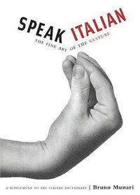 Speak Italian: The Fine Art Of The Gesture : A Supplement to the Italian Dictionary