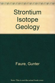 Strontium Isotope Geology. (Minerals, Rocks and Inorganic Materials: Monograph Series of Theoretical and Experimental Studies 5. Isotopes in Geology)