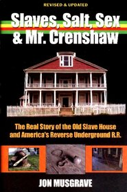 Slaves, Salt, Sex & Mr. Crenshaw: The Real Story of the Old Slave House and America's Reverse Underground R.R.