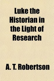 Luke the Historian in the Light of Research