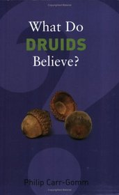 What Do Druids Believe? (What Do We Believe? S.)