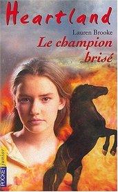 Heartland : Le Pays o� l'amour des chevaux gu�rit toutes les blessures, tome 7 : Le Champion bris�