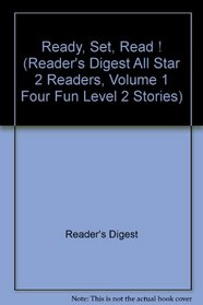 Ready, Set, Read ! (Reader's Digest All Star 2 Readers, Volume 1 Four Fun Level 2 Stories)