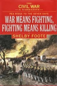 The Civil War: A Narrative Pea Ridge to the Seven Days War Means Fighting, Fighting Means Killing (Volume 2)