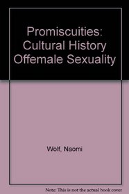 Promiscuities: Cultural History Offemale Sexuality