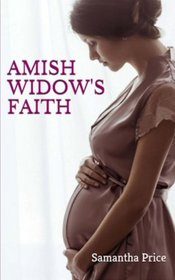 Amish Widow's Faith (Expectant Amish Widows) (Volume 3)