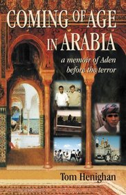 Coming of Age in Arabia: A Memoir of Aden Before the Terror