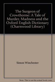 The Surgeon of Crowthorne: A Tale of Murder, Madness and the Oxford English Dictionary (Charnwood Library)