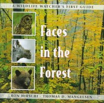 Faces in the Forest (Hirschi, Ron. Wildlife Watchers First Guide.)