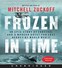 Frozen in Time: An Epic Story of Survival and a Modern Quest for Lost Heroes of World War II (Audio CD) (Unabridged)