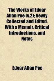 The Works of Edgar Allan Poe (v.2); Newly Collected and Edited, With a Memoir, Critical Introductions, and Notes