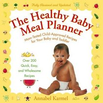 The Healthy Baby Meal Planner : Mom-Tested Child-Approved Recipes for Your Baby and Toddler