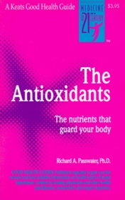 The Antioxidants: The Amazing Nutrients That Fight Dangerous Free Radicals, Guard Against Cancer and Other Diseases-And Even Slow the Aging Process (Good Health Guides)