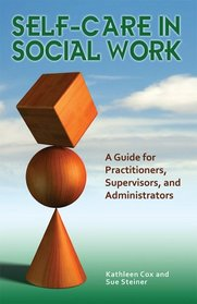 Self-Care in Social Work: A Guide for Practitioners, Supervisors, and Administrators