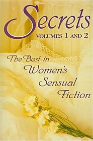 Secrets : The Best in Women's Sensual Fiction (Volumes 1 & 2)