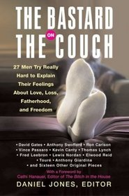 The Bastard on the Couch : 27 Men Try Really Hard to Explain Their Feelings About Love, Loss, Fatherhood, and Freedom