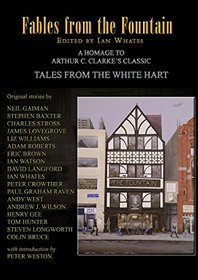 Fables from the Fountain: Homage to Arthur C. Clarke's Tales from the White Hart