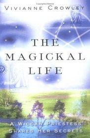 The Magickal Life : A Wiccan Priestess Shares Her Secrets