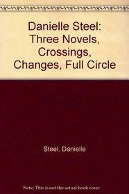 Danielle Steel: Three Novels, Crossings, Changes, Full Circle