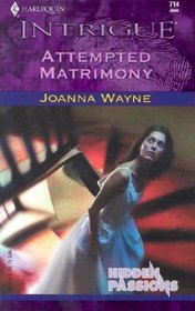 Attempted Matrimony (Hidden Passions, Bk 3) (Harlequin Intrigue, No 714)