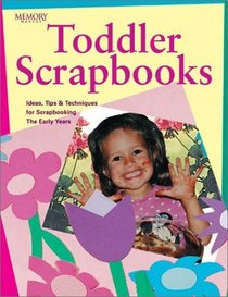 Toddler Scrapbooks: Ideas, Tips & Techniques for Scrapbooking the Early Years (Memory Makers)