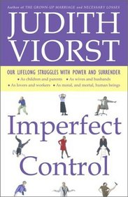 Imperfect Control : Our Lifelong Struggles With Power and Surrender