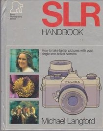 SLR Handbook - How to Take Better Pictures with Your Single Lense Reflex Camera