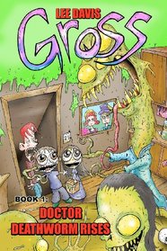 Gross: Doctor Deathworm Rises (Volume 1)