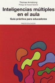 Inteligencias Multiples En El Aula / Multiple Intelligences in the Classroom: Guia Practica para Educadores / Practical Guide for Teachers (Paidos Educador / Education)